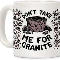 Don't Take Me For Granite Coffee Mug