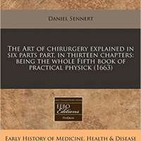 The Art of chirurgery explained in six parts part