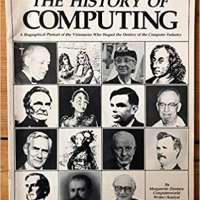 The history of computing: A biographical portrait of the visionaries who shaped the destiny of the computer industry