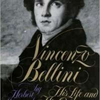 Vincenzo Bellini: His Life and His Operas