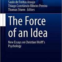 The Force of an Idea: New Essays on Christian Wolff's Psychology