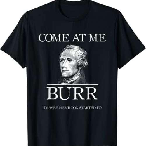 Come At Me Burr T-Shirt