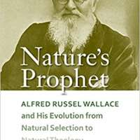 Nature's Prophet: Alfred Russel Wallace and His Evolution from Natural Selection to Natural Theology