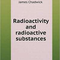 Radioactivity and radioactive substances