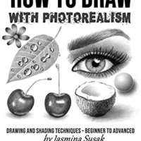 How to Draw with Photorealism: Drawing and Shading Techniques – Beginner to Advanced