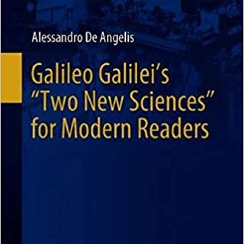 """Galileo Galilei's """"Two New Sciences"""": for Modern Readers"""