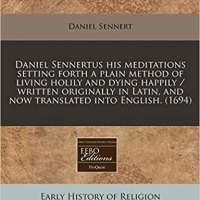 Daniel Sennertus his meditations setting forth a plain method of living holily and dying happily