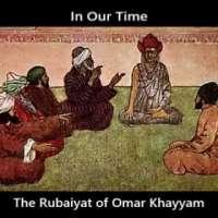 In Our Time: The Rubaiyat of Omar Khayyam