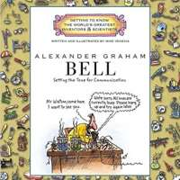 Alexander Graham Bell (Getting to Know the World's Greatest Inventors & Scientists)