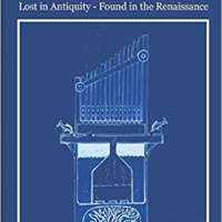 The Industrial Revolution - Lost in Antiquity - Found in the Renaissance