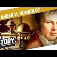 Alexander von Humboldt - The Great Explorer
