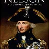 Horatio Nelson: A Life From Beginning to End