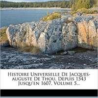 Histoire Universelle de Jacques-Auguste de Thou, Vol 5