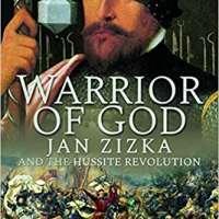 Warrior of God: Jan Zizka and the Hussite Revolution