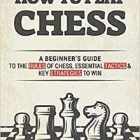 How to Play Chess: A Beginner's Guide to the Rules of Chess