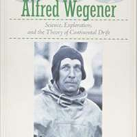 Alfred Wegener: Science, Exploration, and the Theory of Continental Drift