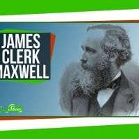 Great Minds: James Clerk Maxwell, Electromagnetic Hero