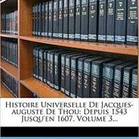 Histoire Universelle De Jacques-auguste De Thou, Vol 3