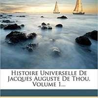 Histoire Universelle De Jacques Auguste De Thou, Vol 1