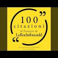 Chapter 1.1 - 100 citazioni di Francois de la Rochefoucauld