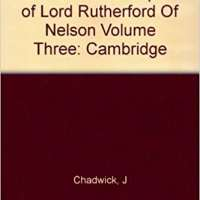 The Collected Papers of Lord Rutherford Of Nelson Volume Three