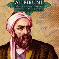 Al-biruni: Master Astronomer And Influential Muslim Scholar of Eleventh-century Persia