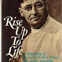 Rise up to Life: A Biography of Howard Walter Florey