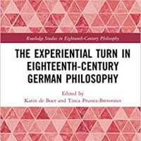 The Experiential Turn in Eighteenth-Century German Philosophy