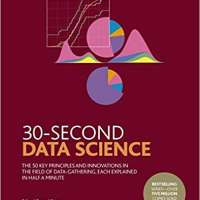 30-Second Data Science: The 50 Key Principles and Innovations in the Field of Data-Gathering