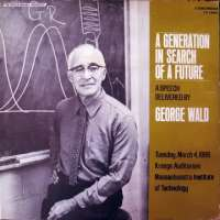 George Wald - A Generation in Search of a Future