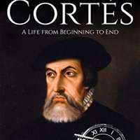 Hernan Cortes: A Life from Beginning to End