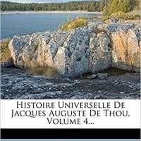 Histoire Universelle De Jacques Auguste De Thou, Vol 4
