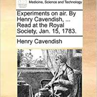 Experiments on air. By Henry Cavendish