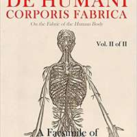 De humani corporis fabrica - A Facsimile of the revised version of 1555: (On the Fabric of the Human Body) (Vol. 2 of 2)