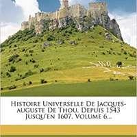 Histoire Universelle De Jacques-auguste De Thou, Vol 6