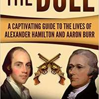 The Duel: A Captivating Guide to the Lives of Alexander Hamilton and Aaron Burr