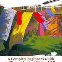 How to Paint: A Complete Beginner's Guide to Watercolors, Acrylics, and Oils