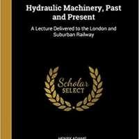 Hydraulic Machinery, Past and Present