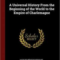 A Universal History From the Beginning of the World to the Empire of Charlemagne