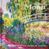 Claude Monet: Waterlilies and the Garden of Giverny